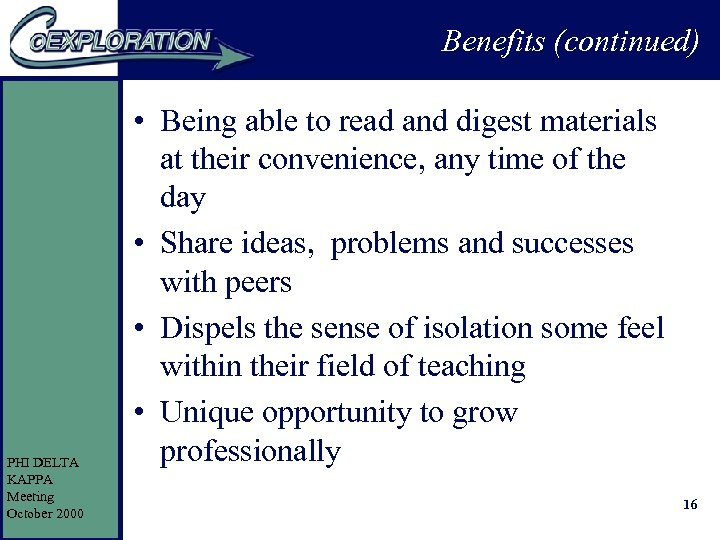Benefits (continued) PHI DELTA KAPPA Meeting October 2000 • Being able to read and