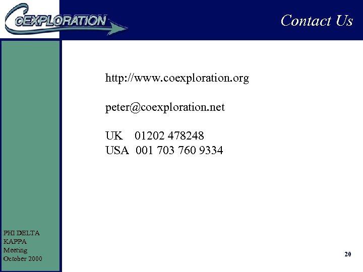 Contact Us http: //www. coexploration. org peter@coexploration. net UK 01202 478248 USA 001 703