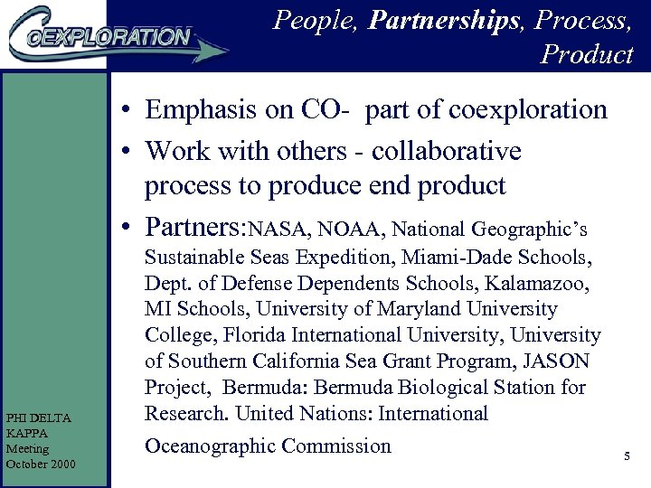 People, Partnerships, Process, Product • Emphasis on CO- part of coexploration • Work with