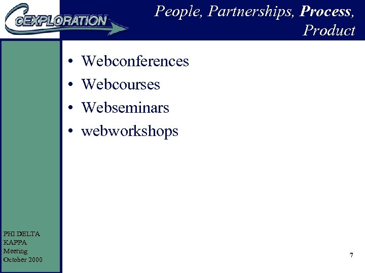 People, Partnerships, Process, Product • • PHI DELTA KAPPA Meeting October 2000 Webconferences Webcourses