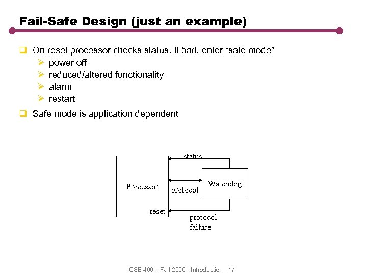 Fail-Safe Design (just an example) q On reset processor checks status. If bad, enter