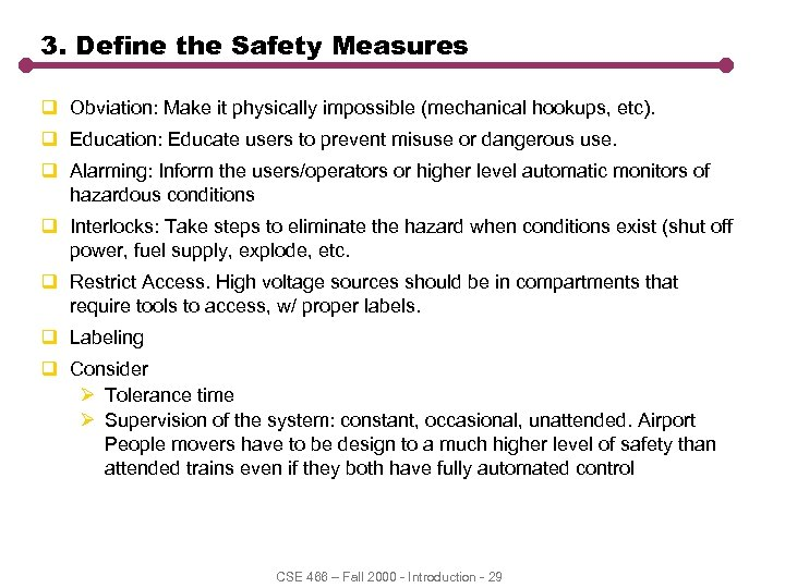 3. Define the Safety Measures q Obviation: Make it physically impossible (mechanical hookups, etc).