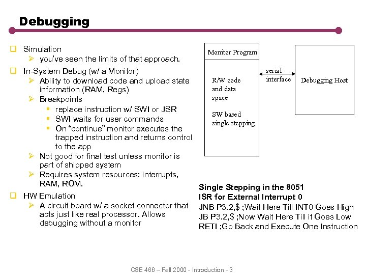 Debugging q Simulation Ø you've seen the limits of that approach. q In-System Debug