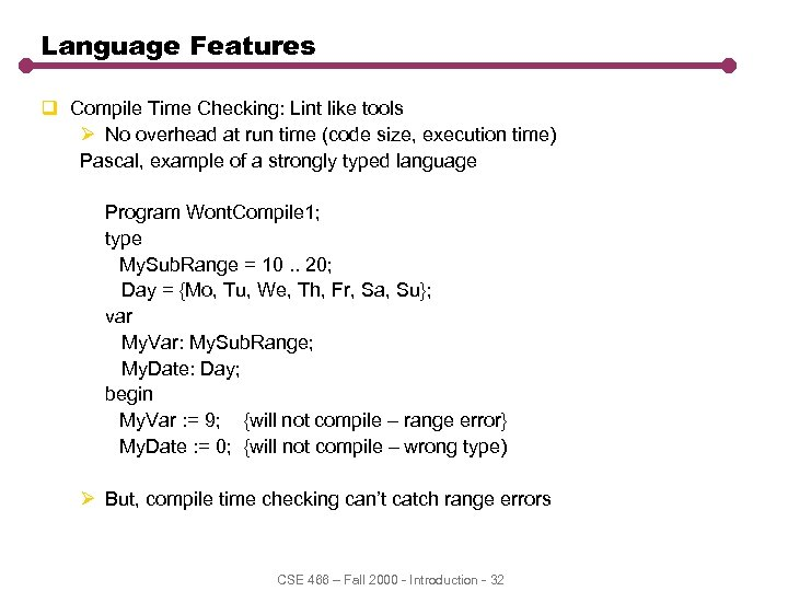 Language Features q Compile Time Checking: Lint like tools Ø No overhead at run