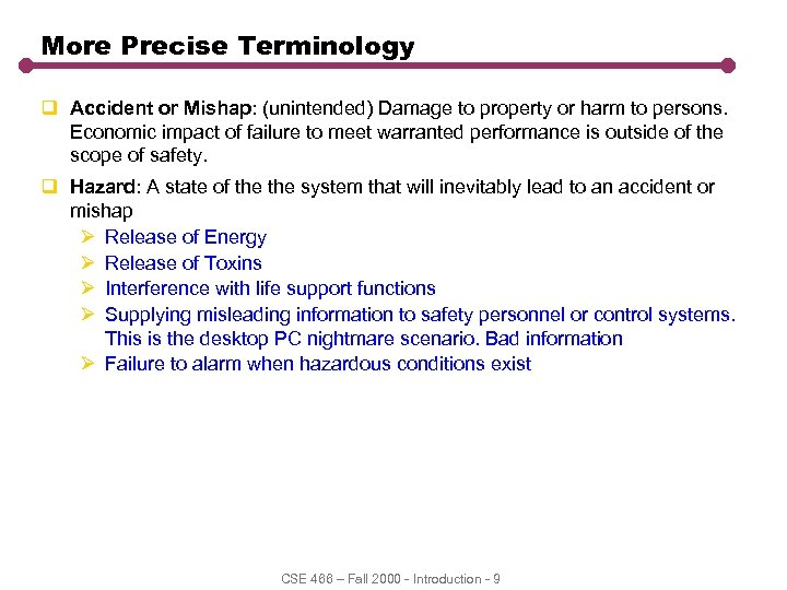 More Precise Terminology q Accident or Mishap: (unintended) Damage to property or harm to