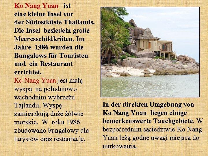 Ko Nang Yuan ist eine kleine Insel vor der Südostküste Thailands. Die Insel besiedeln