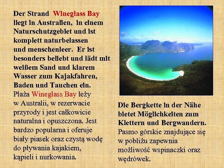 Der Strand Wineglass Bay liegt in Australien, in einem Naturschutzgebiet und ist komplett naturbelassen