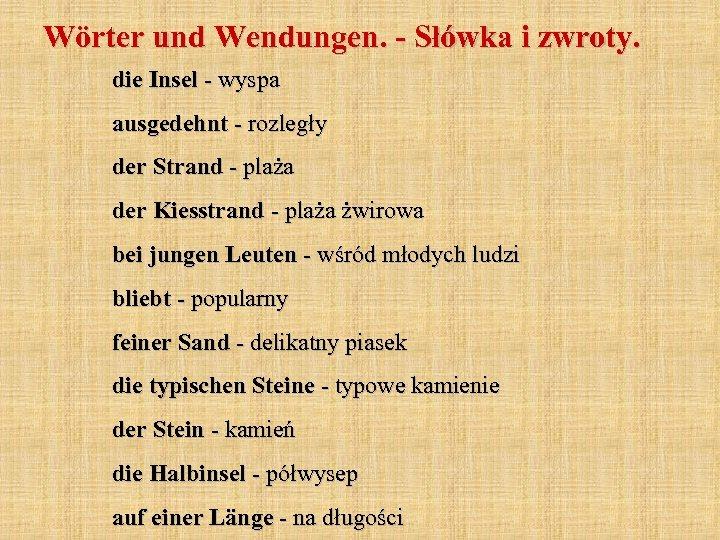 Wörter und Wendungen. - Słówka i zwroty. die Insel - wyspa ausgedehnt - rozległy