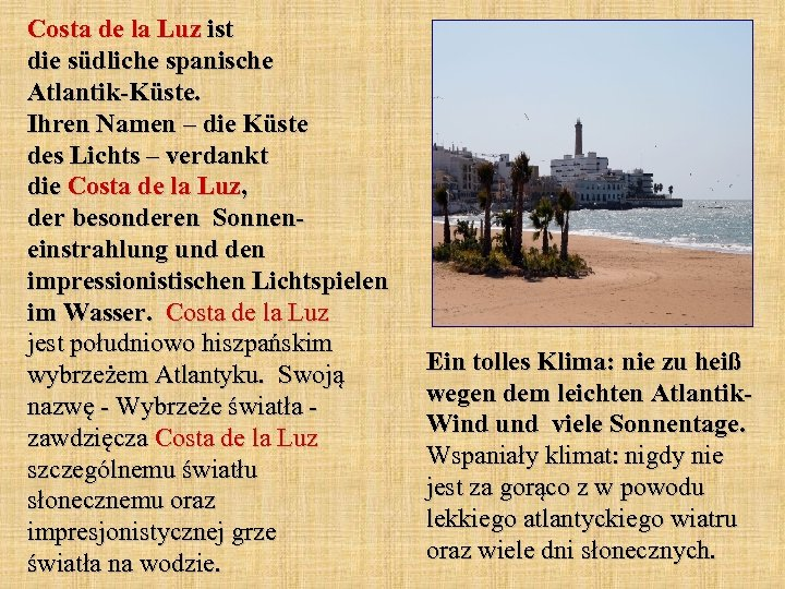 Costa de la Luz ist die südliche spanische Atlantik-Küste. Ihren Namen – die Küste