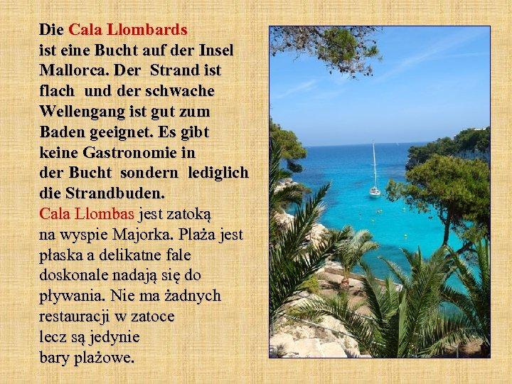 Die Cala Llombards ist eine Bucht auf der Insel Mallorca. Der Strand ist flach