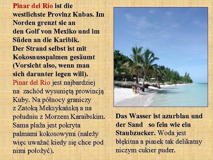 Pinar del Río ist die westlichste Provinz Kubas. Im Norden grenzt sie an den