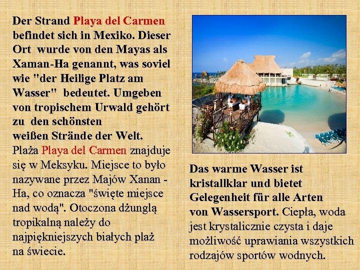 Der Strand Playa del Carmen befindet sich in Mexiko. Dieser Ort wurde von den