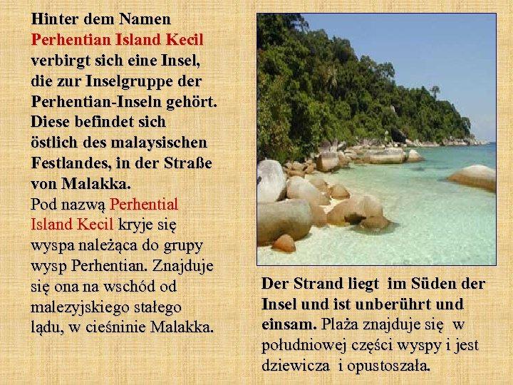 Hinter dem Namen Perhentian Island Kecil verbirgt sich eine Insel, die zur Inselgruppe der