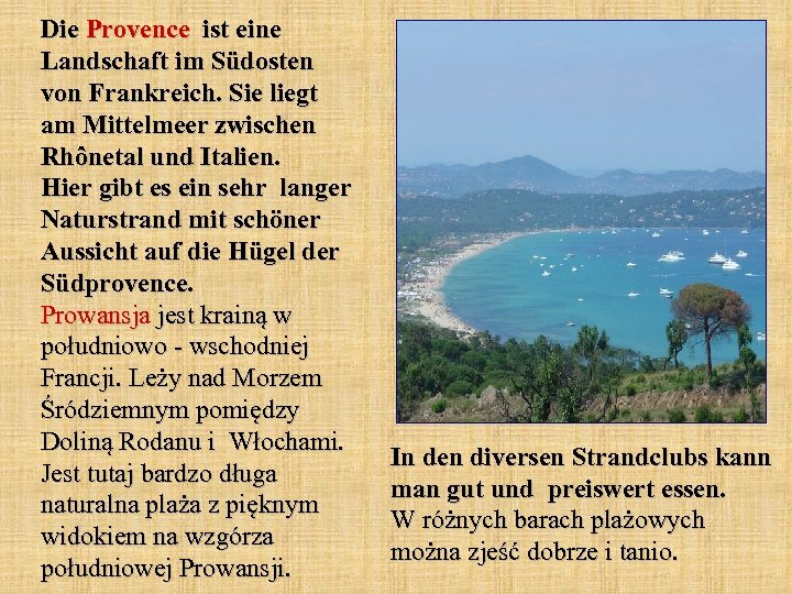 Die Provence ist eine Landschaft im Südosten von Frankreich. Sie liegt am Mittelmeer zwischen