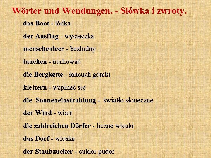 Wörter und Wendungen. - Słówka i zwroty. das Boot - łódka der Ausflug -
