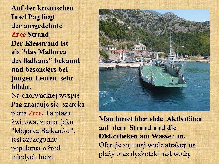 Auf der kroatischen Insel Pag liegt der ausgedehnte Zrce Strand. Der Kiesstrand ist als
