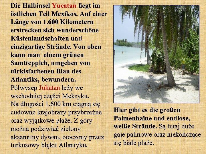 Die Halbinsel Yucatan liegt im östlichen Teil Mexikos. Auf einer Länge von 1. 600