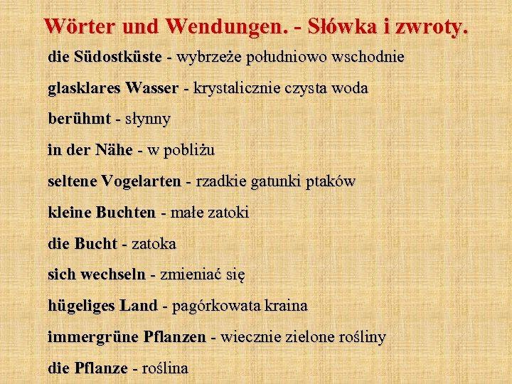 Wörter und Wendungen. - Słówka i zwroty. die Südostküste - wybrzeże południowo wschodnie glasklares