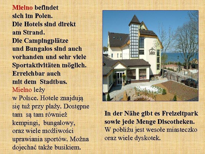 Mielno befindet sich im Polen. Die Hotels sind direkt am Strand. Die Campingplätze und