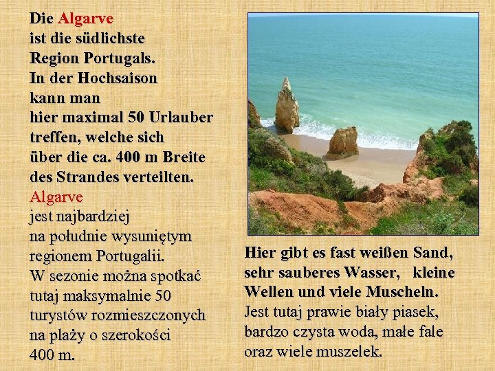 Die Algarve ist die südlichste Region Portugals. In der Hochsaison kann man hier maximal