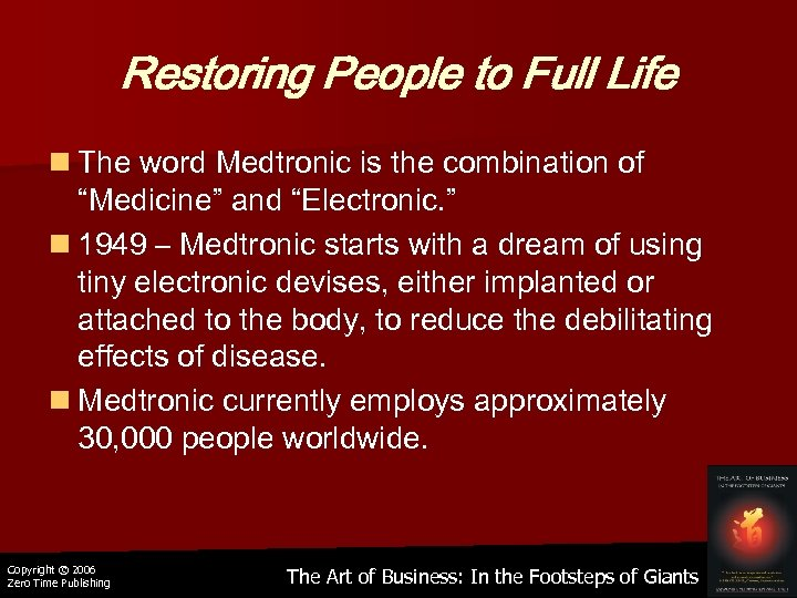 "Restoring People to Full Life n The word Medtronic is the combination of ""Medicine"""