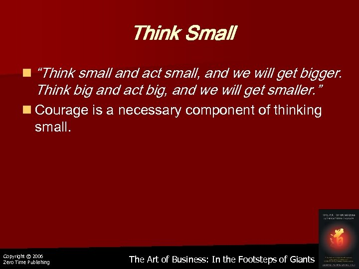 "Think Small n ""Think small and act small, and we will get bigger. Think"