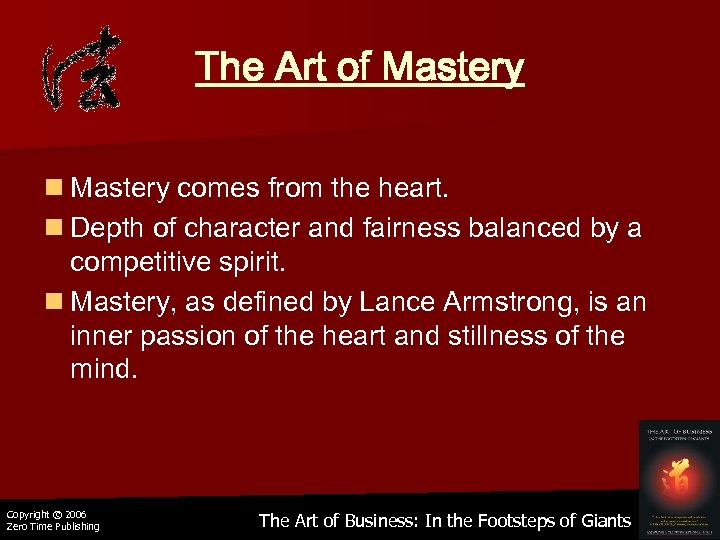 The Art of Mastery n Mastery comes from the heart. n Depth of character
