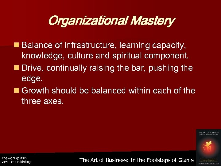 Organizational Mastery n Balance of infrastructure, learning capacity, knowledge, culture and spiritual component. n