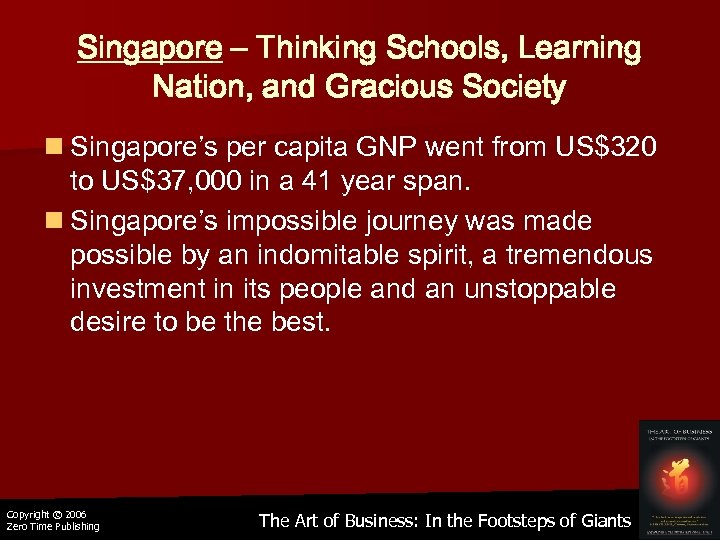 Singapore – Thinking Schools, Learning Nation, and Gracious Society n Singapore's per capita GNP