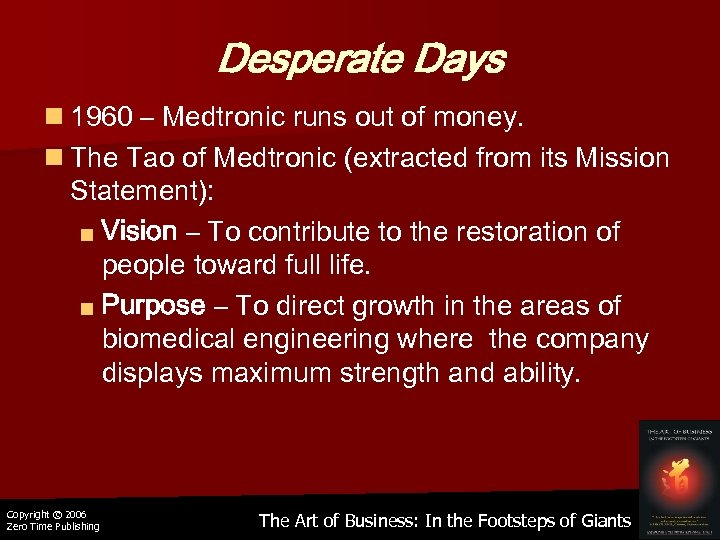 Desperate Days n 1960 – Medtronic runs out of money. n The Tao of