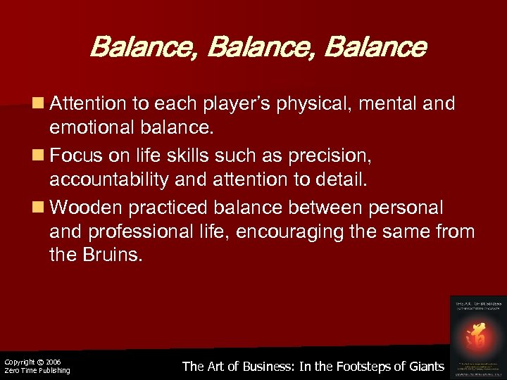 Balance, Balance n Attention to each player's physical, mental and emotional balance. n Focus