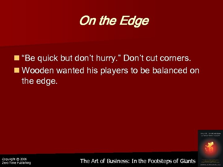 "On the Edge n ""Be quick but don't hurry. "" Don't cut corners. n"