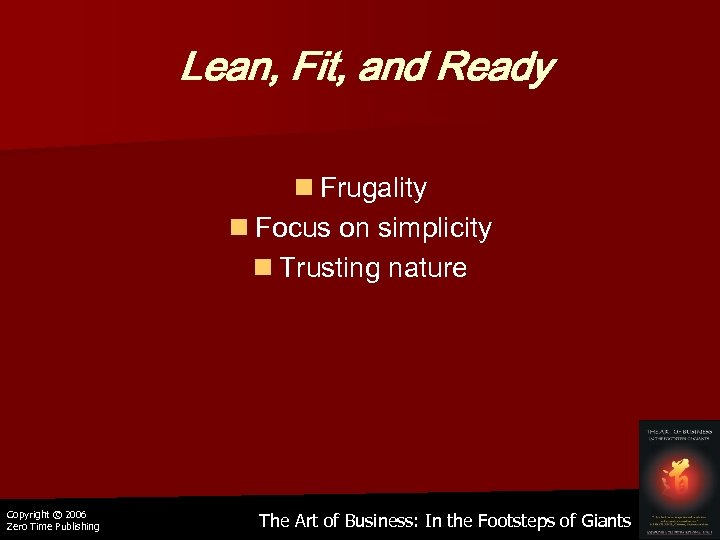 Lean, Fit, and Ready n Frugality n Focus on simplicity n Trusting nature Copyright