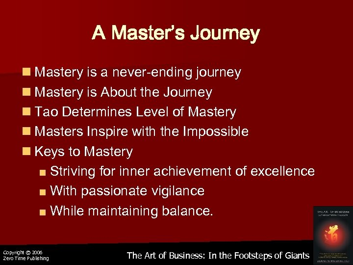 A Master's Journey n Mastery is a never-ending journey n Mastery is About the