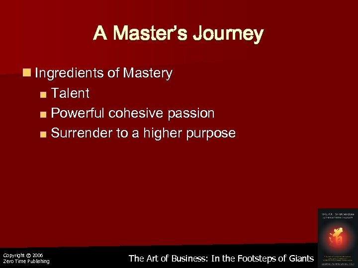 A Master's Journey n Ingredients of Mastery ■ Talent ■ Powerful cohesive passion ■
