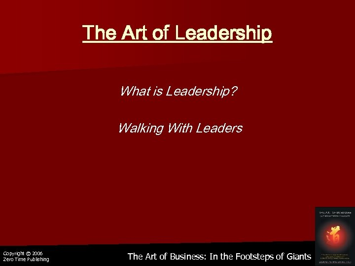 The Art of Leadership What is Leadership? Walking With Leaders Copyright © 2006 Zero