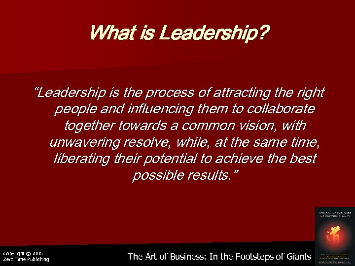 "What is Leadership? ""Leadership is the process of attracting the right people and influencing"