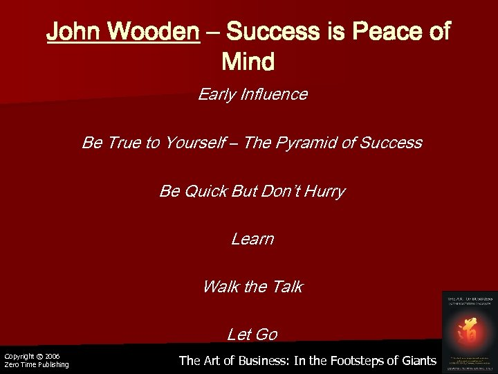 John Wooden – Success is Peace of Mind Early Influence Be True to Yourself