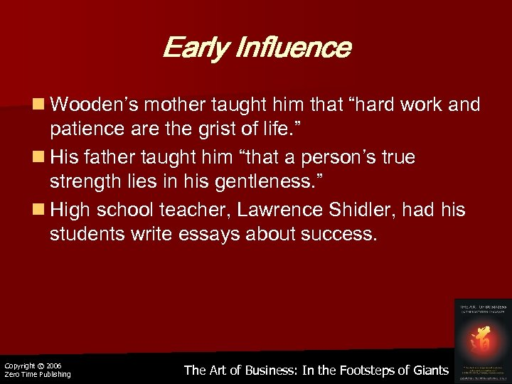 "Early Influence n Wooden's mother taught him that ""hard work and patience are the"