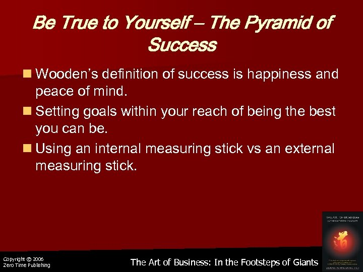 Be True to Yourself – The Pyramid of Success n Wooden's definition of success