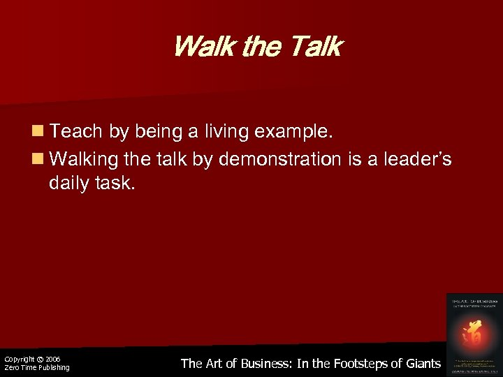 Walk the Talk n Teach by being a living example. n Walking the talk