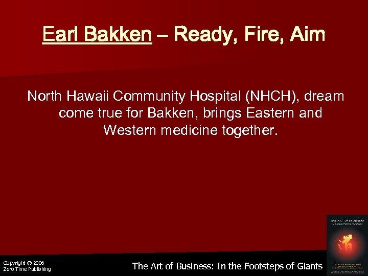 Earl Bakken – Ready, Fire, Aim North Hawaii Community Hospital (NHCH), dream come true