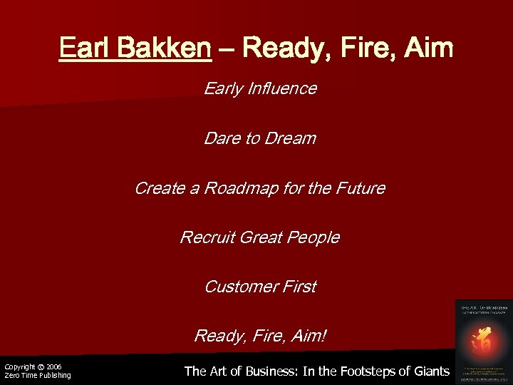 Earl Bakken – Ready, Fire, Aim Early Influence Dare to Dream Create a Roadmap