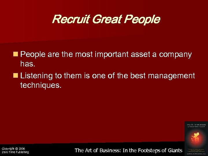 Recruit Great People n People are the most important asset a company has. n