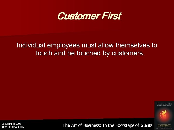 Customer First Individual employees must allow themselves to touch and be touched by customers.