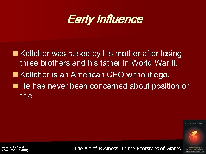 Early Influence n Kelleher was raised by his mother after losing three brothers and