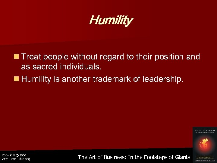 Humility n Treat people without regard to their position and as sacred individuals. n