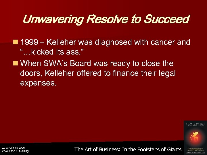 "Unwavering Resolve to Succeed n 1999 – Kelleher was diagnosed with cancer and ""…kicked"