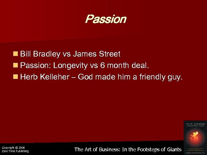 Passion n Bill Bradley vs James Street n Passion: Longevity vs 6 month deal.