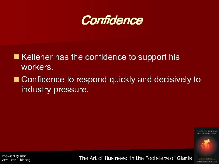 Confidence n Kelleher has the confidence to support his workers. n Confidence to respond